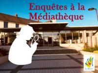 Enquêtes et Mystères à la Médiathèque